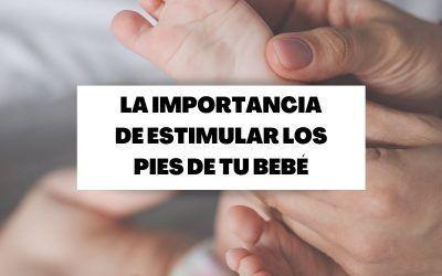 Descubre la importancia de estimular los pies al bebé